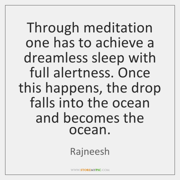 Through meditation one has to achieve a dreamless sleep with full alertness. ...