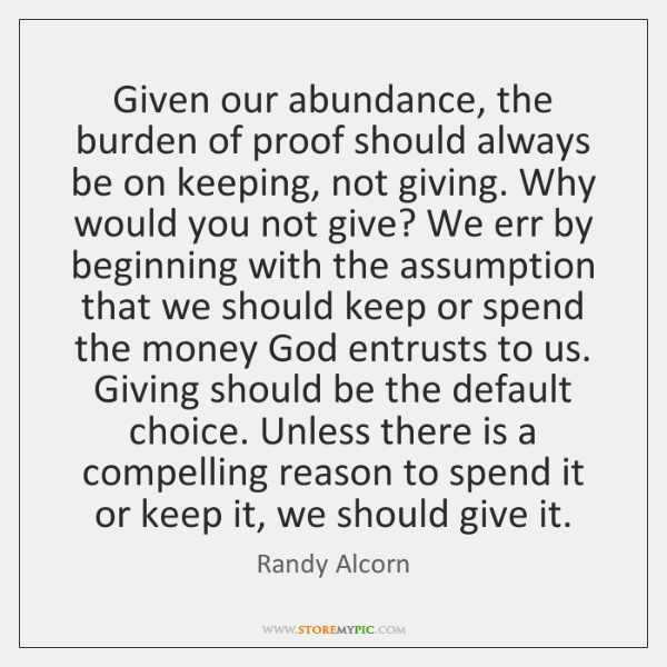 Given our abundance, the burden of proof should always be on keeping, ...