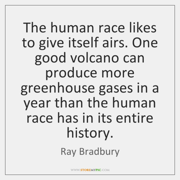 The human race likes to give itself airs. One good volcano can ...