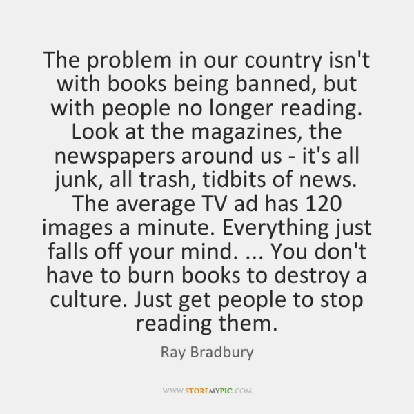 The problem in our country isn't with books being banned, but with ...