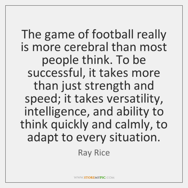 The game of football really is more cerebral than most people think. ...