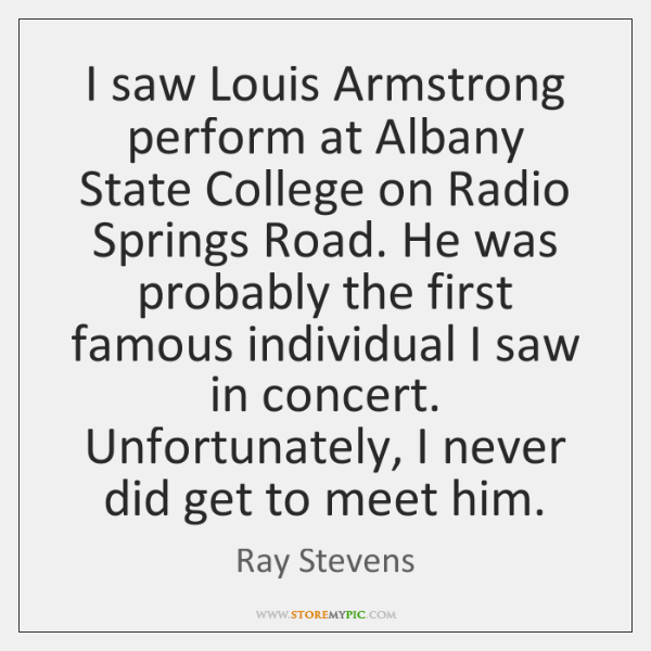 I saw Louis Armstrong perform at Albany State College on Radio Springs ...