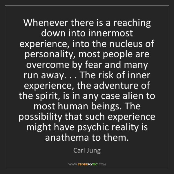 Carl Jung: Whenever there is a reaching down into innermost experience,...