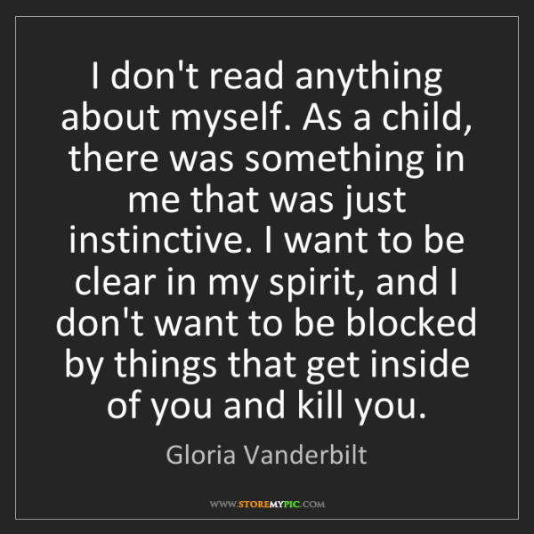 Gloria Vanderbilt: I don't read anything about myself. As a child, there...