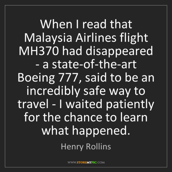 Henry Rollins: When I read that Malaysia Airlines flight MH370 had disappeared...