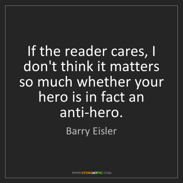 Barry Eisler: If the reader cares, I don't think it matters so much...