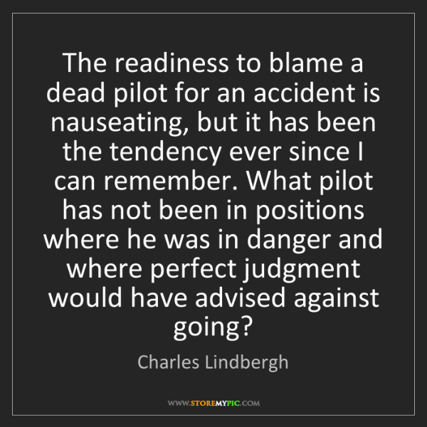Charles Lindbergh: The readiness to blame a dead pilot for an accident is...