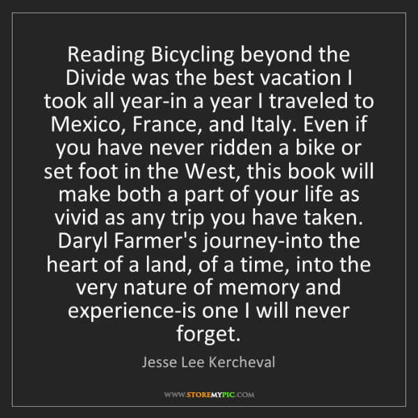 Jesse Lee Kercheval: Reading Bicycling beyond the Divide was the best vacation...