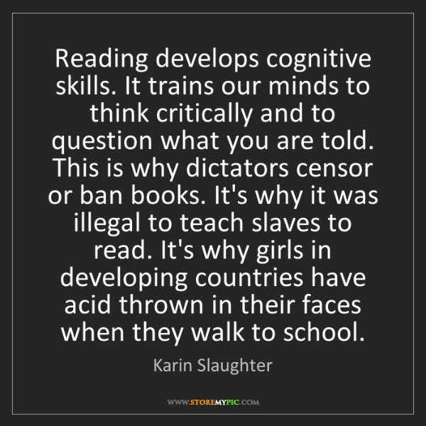 Karin Slaughter: Reading develops cognitive skills. It trains our minds...
