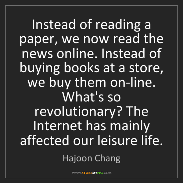 Hajoon Chang: Instead of reading a paper, we now read the news online....