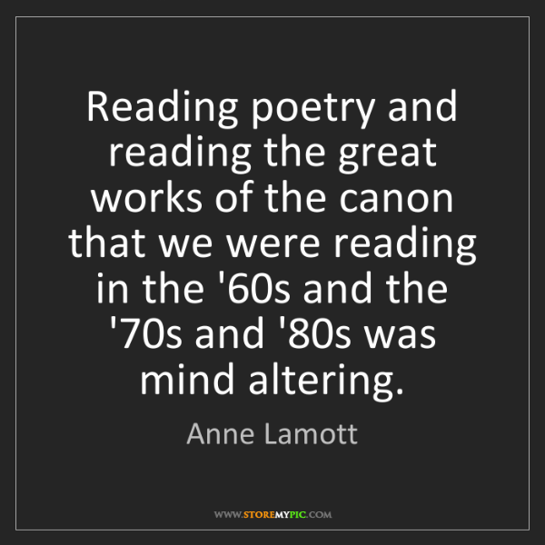 Anne Lamott: Reading poetry and reading the great works of the canon...