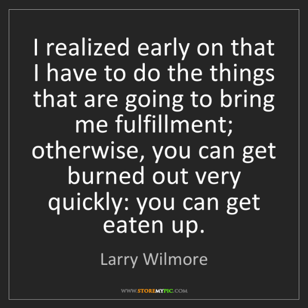 Larry Wilmore: I realized early on that I have to do the things that...