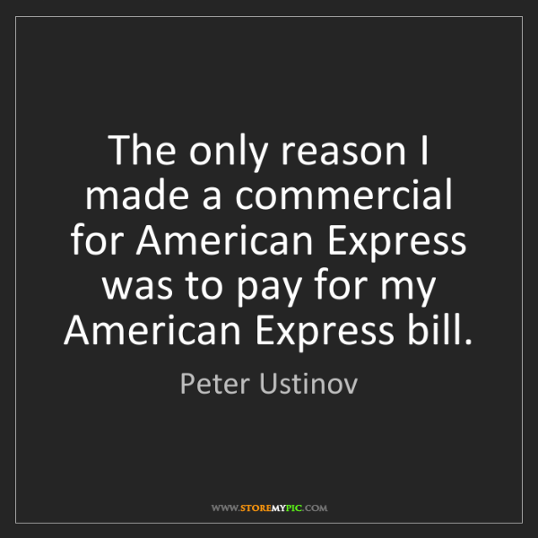 Peter Ustinov: The only reason I made a commercial for American Express...