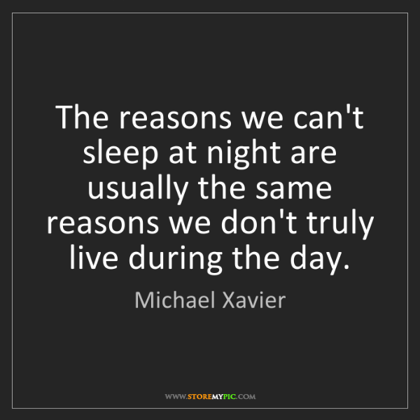 Michael Xavier: The reasons we can't sleep at night are usually the same...