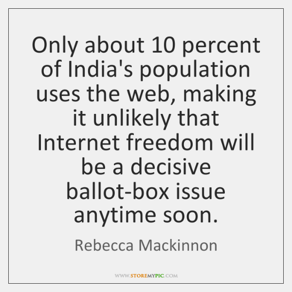 Only about 10 percent of India's population uses the web, making it unlikely ...