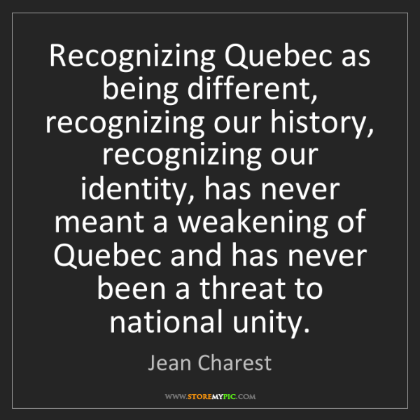 Jean Charest: Recognizing Quebec as being different, recognizing our...