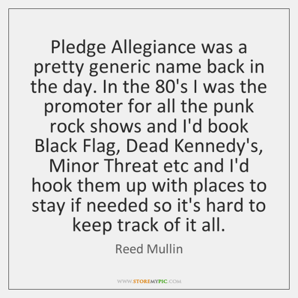 Pledge Allegiance was a pretty generic name back in the day. In ...