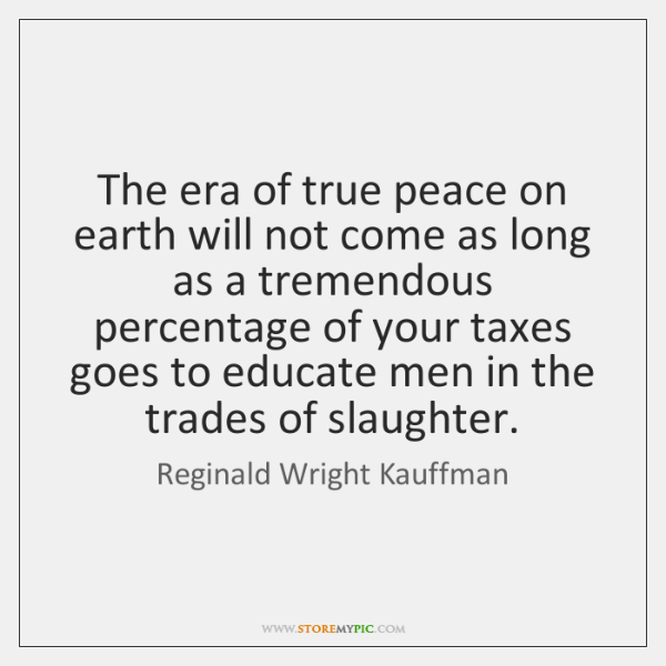 The era of true peace on earth will not come as long ...