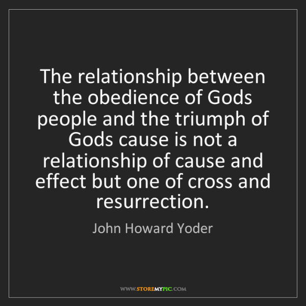 John Howard Yoder: The relationship between the obedience of Gods people...