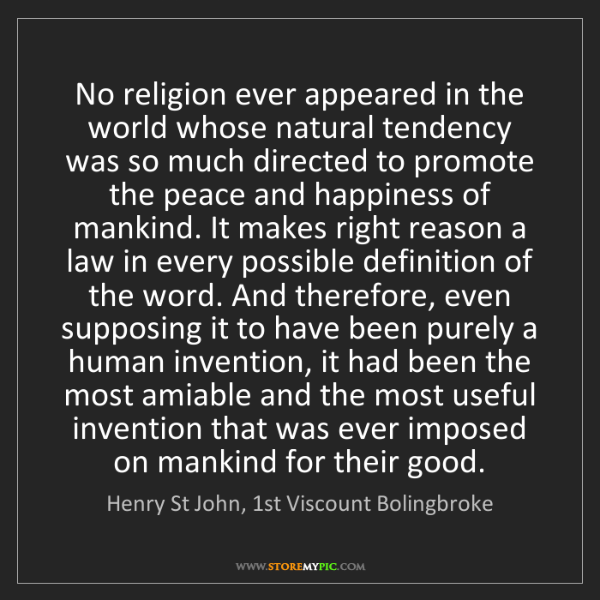 Henry St John, 1st Viscount Bolingbroke: No religion ever appeared in the world whose natural...