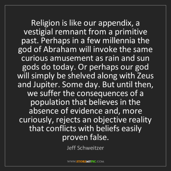 Jeff Schweitzer: Religion is like our appendix, a vestigial remnant from...
