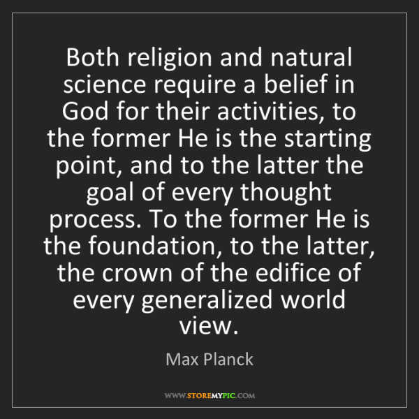 Max Planck: Both religion and natural science require a belief in...