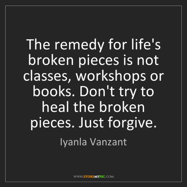 Iyanla Vanzant: The remedy for life's broken pieces is not classes, workshops...