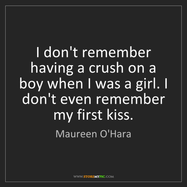 Maureen O'Hara: I don't remember having a crush on a boy when I was a...