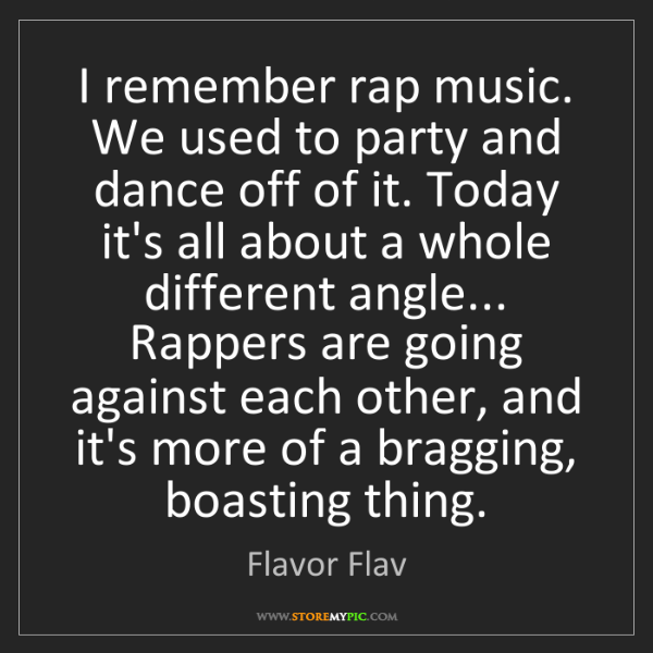 Flavor Flav: I remember rap music. We used to party and dance off...