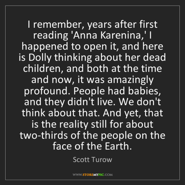 Scott Turow: I remember, years after first reading 'Anna Karenina,'...