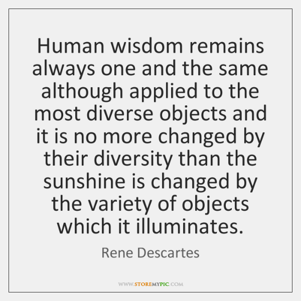 Human wisdom remains always one and the same although applied to the ...