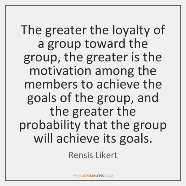 The greater the loyalty of a group toward the group, the greater ...