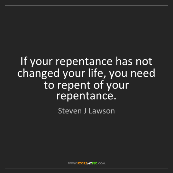 Steven J Lawson: If your repentance has not changed your life, you need...