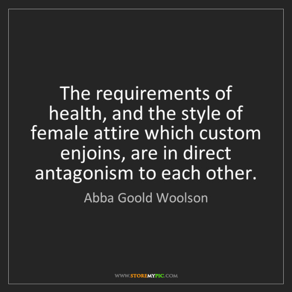 Abba Goold Woolson: The requirements of health, and the style of female attire...