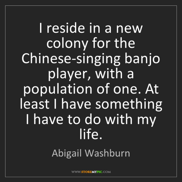 Abigail Washburn: I reside in a new colony for the Chinese-singing banjo...