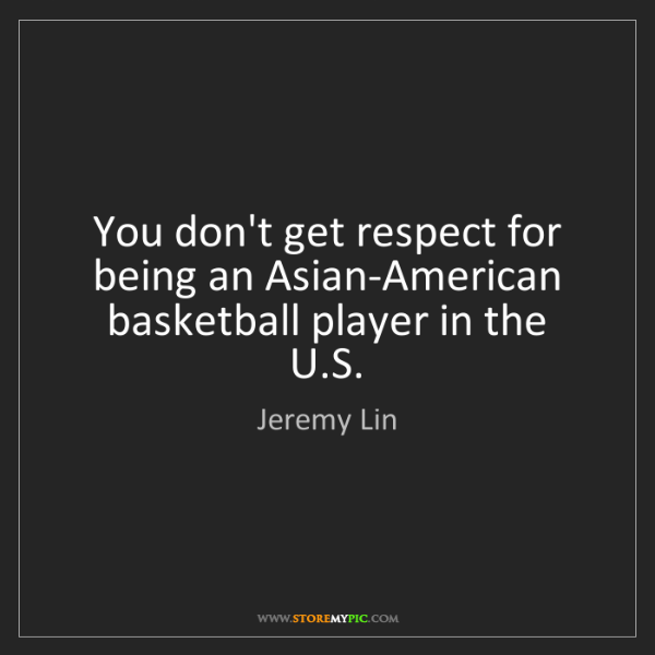 Jeremy Lin: You don't get respect for being an Asian-American basketball...