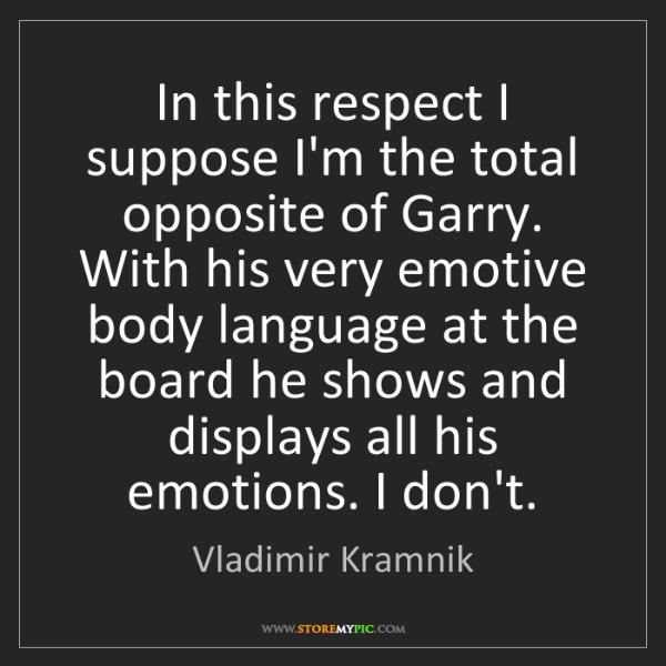 Vladimir Kramnik: In this respect I suppose I'm the total opposite of Garry....