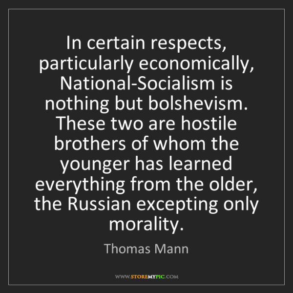 Thomas Mann: In certain respects, particularly economically, National-Socialism...