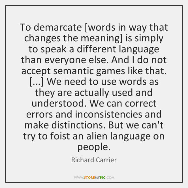 To demarcate [words in way that changes the meaning] is simply to ...