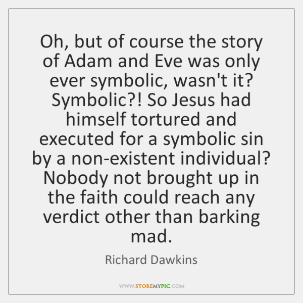 Oh, but of course the story of Adam and Eve was only ...