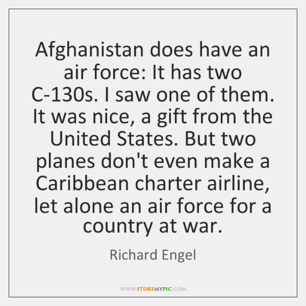 Afghanistan does have an air force: It has two C-130s. I ...