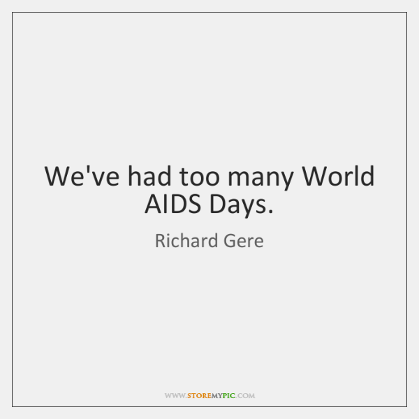 We've had too many World AIDS Days.