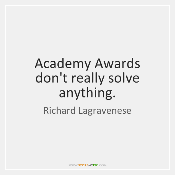 Academy Awards don't really solve anything.