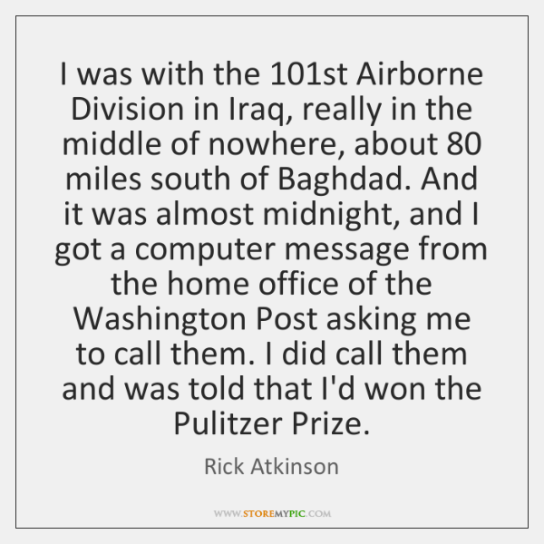 I was with the 101st Airborne Division in Iraq, really in the ...