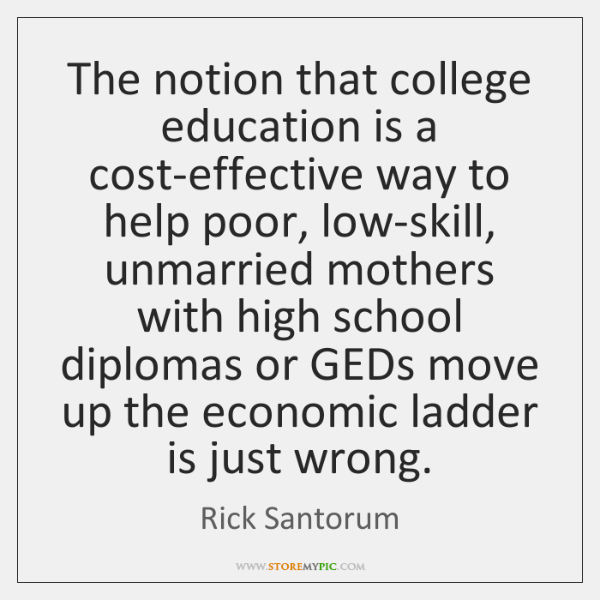 The notion that college education is a cost-effective way to help poor, ...