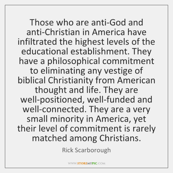 Those who are anti-God and anti-Christian in America have infiltrated the highest ...