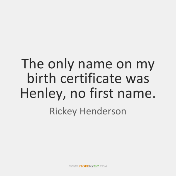 The only name on my birth certificate was Henley, no first name.