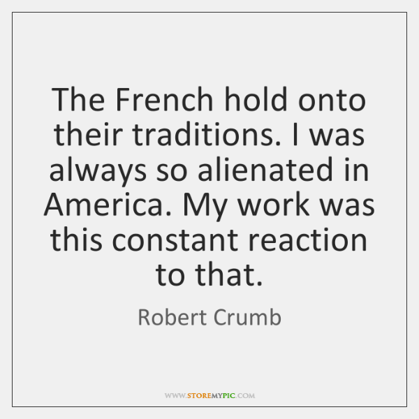 The French hold onto their traditions. I was always so alienated in ...