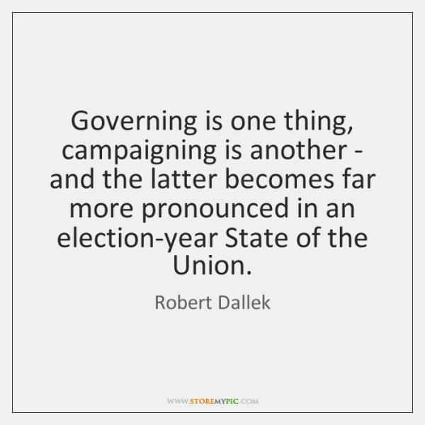 Governing is one thing, campaigning is another - and the latter becomes ...