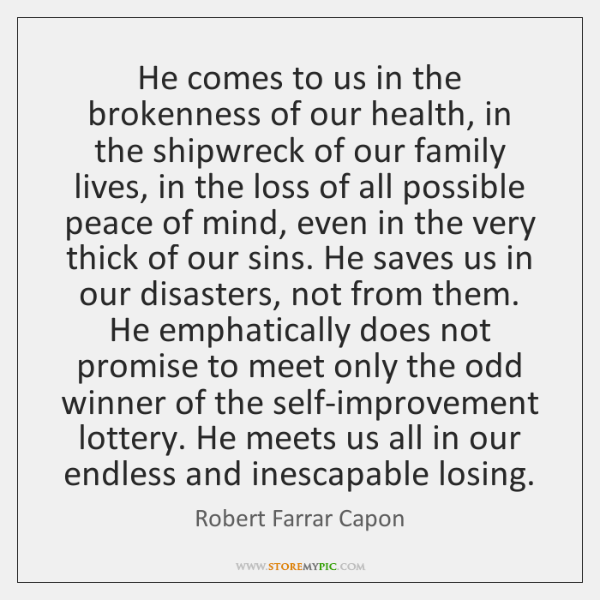 He comes to us in the brokenness of our health, in the ...